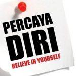 Percaya Diri = Percaya Pada Diri Sendiri